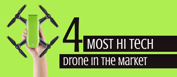 4 Most Hi Tech Drone In The Market