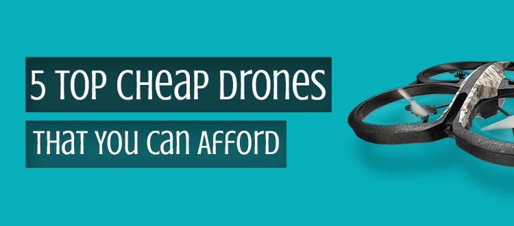 5 Top Cheap Drones That You Can Afford