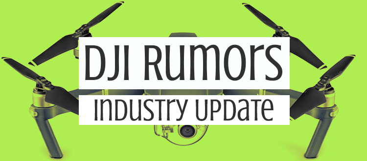 DJI Rumors – Industry Update