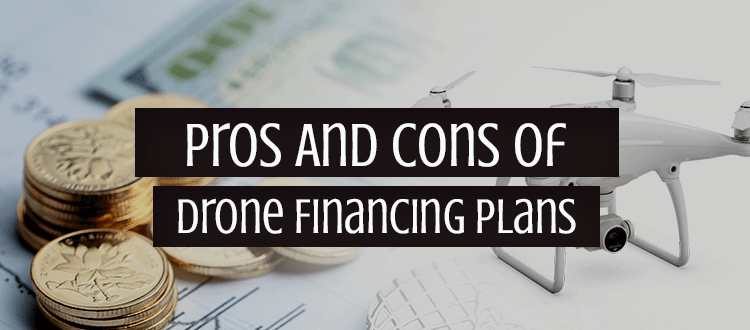 Pros And Cons Of Drone Financing Plans